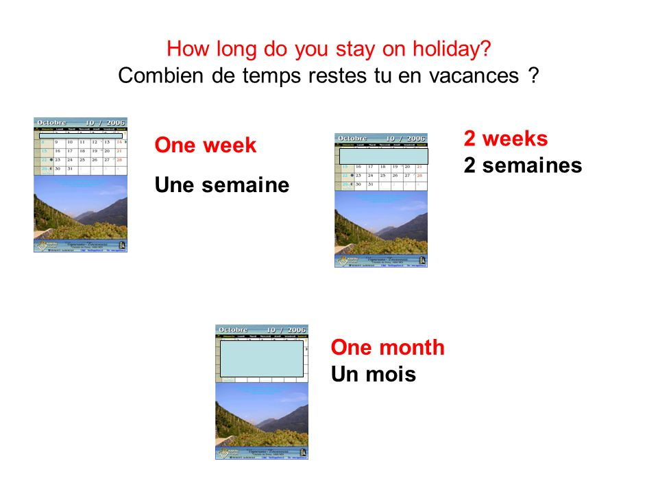 How long do you stay on holiday Combien de temps restes tu en vacances