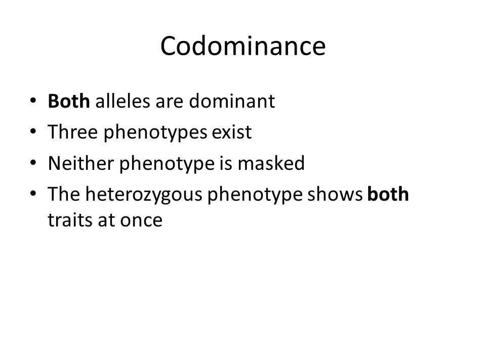 Codominance Both alleles are dominant Three phenotypes exist