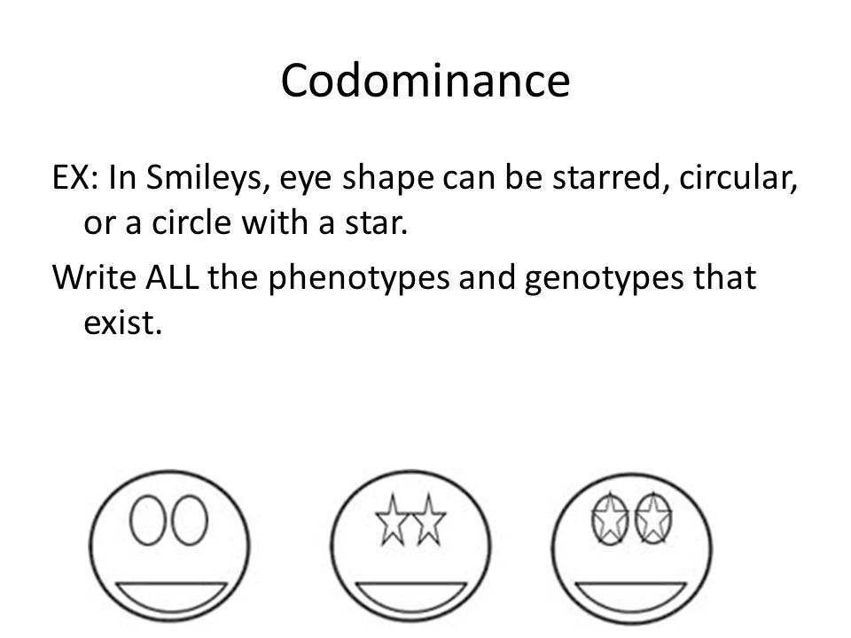 Codominance EX: In Smileys, eye shape can be starred, circular, or a circle with a star.