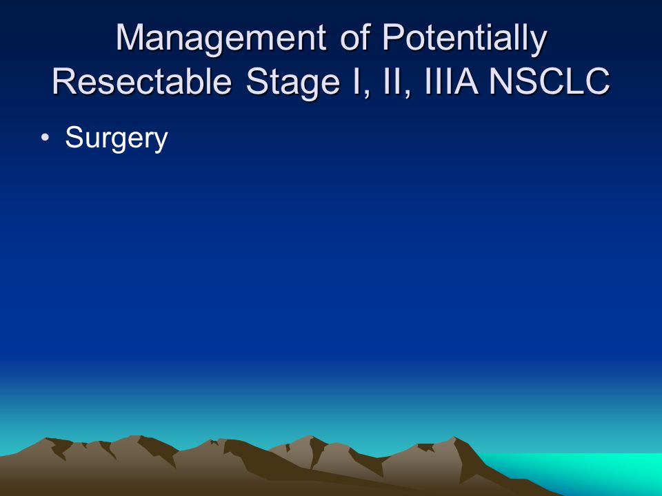 Management of Potentially Resectable Stage I, II, IIIA NSCLC