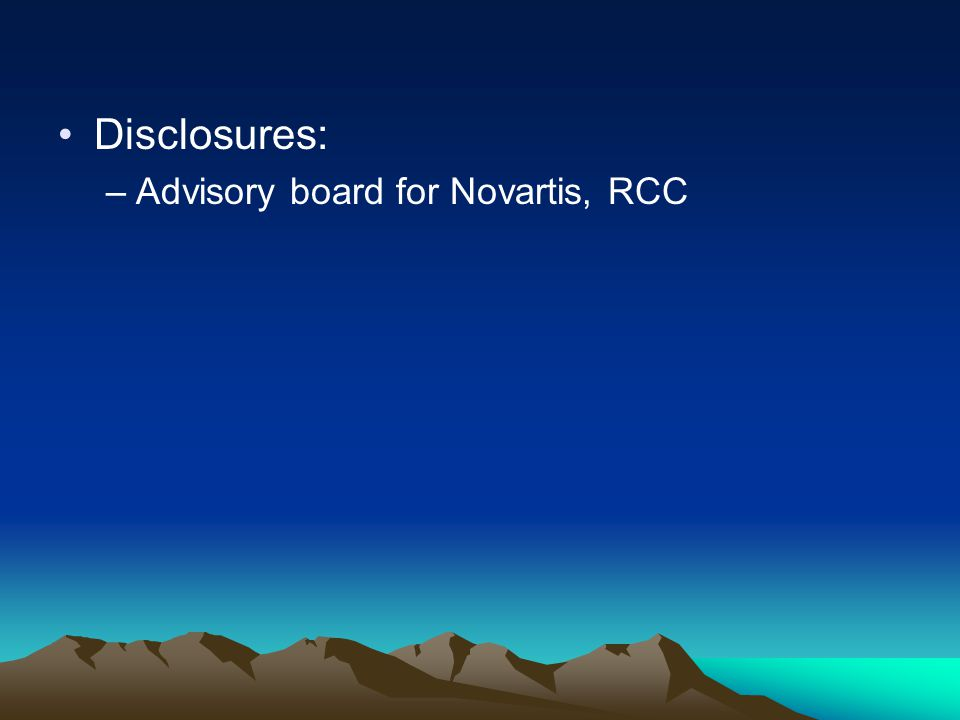 Disclosures: Advisory board for Novartis, RCC