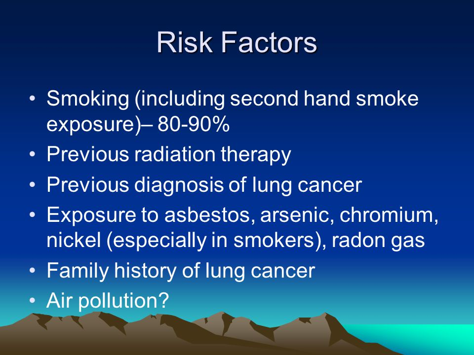 Risk Factors Smoking (including second hand smoke exposure)– 80-90%