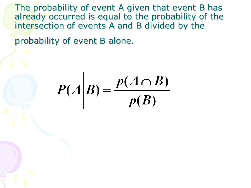 The probability of event A given that event B has already occurred is equal to the probability of the intersection of events A and B divided by the probability of event B alone.