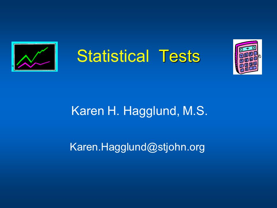 Statistical Tests Karen H. Hagglund, M.S.