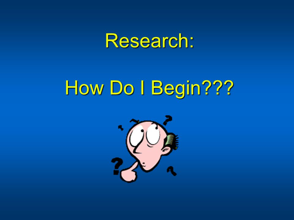 Research: How Do I Begin