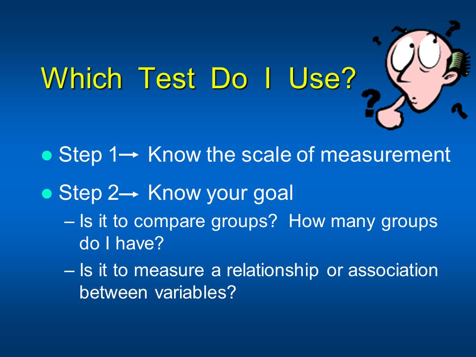 Which Test Do I Use Step 1 Know the scale of measurement