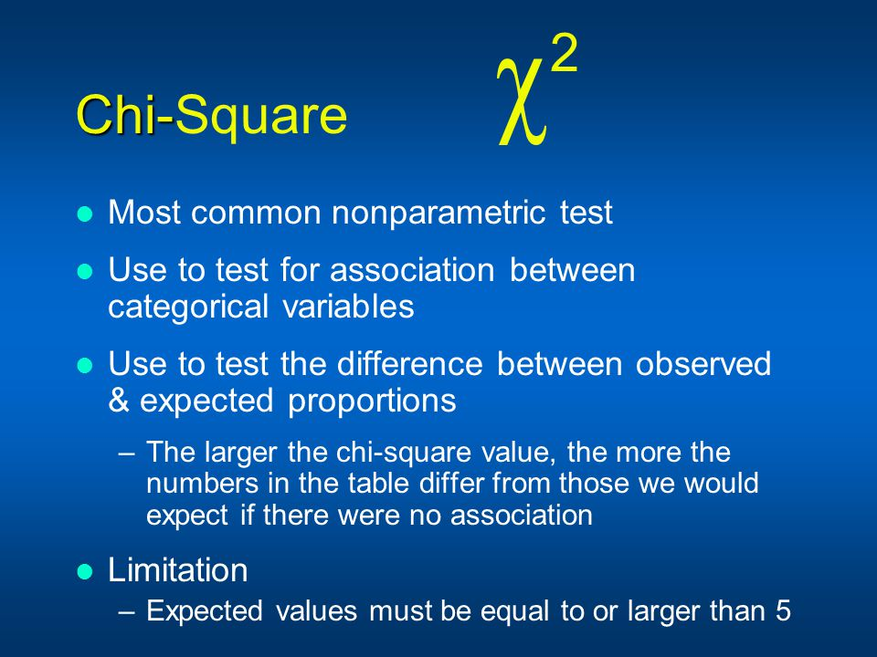 2 Chi-Square Most common nonparametric test