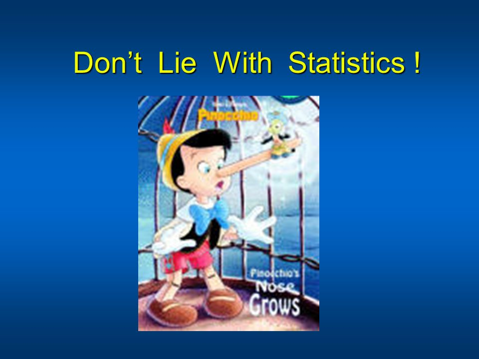 Don't Lie With Statistics !
