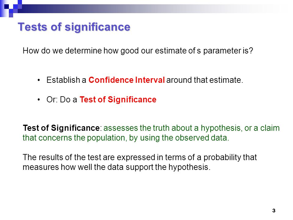 Tests of significance How do we determine how good our estimate of s parameter is Establish a Confidence Interval around that estimate.