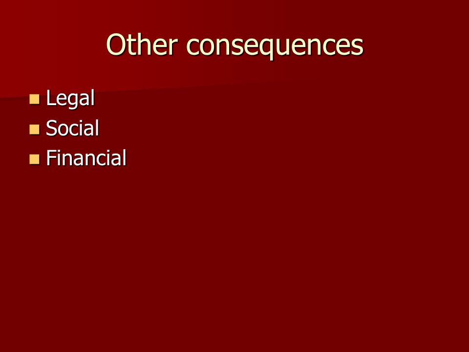Other consequences Legal Social Financial