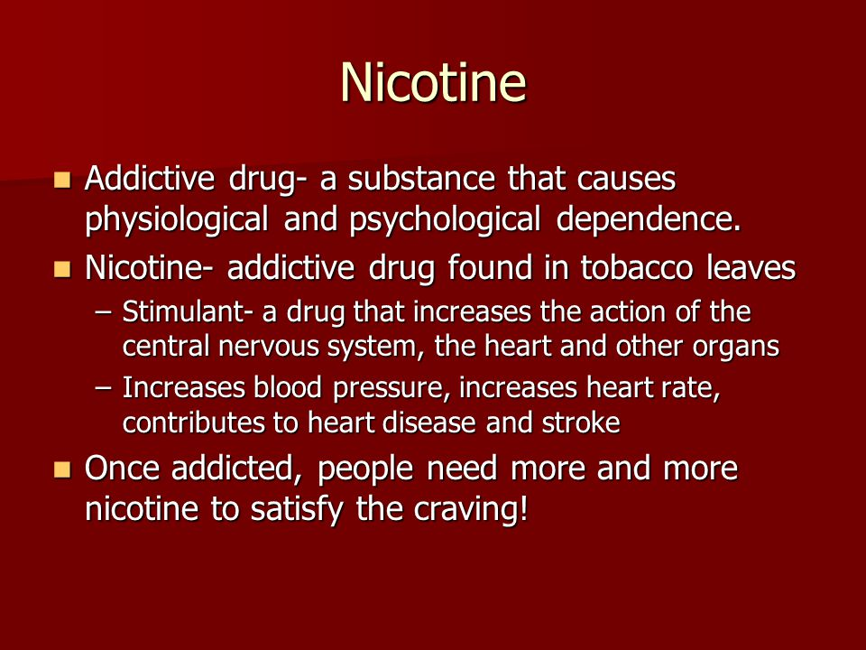 Nicotine Addictive drug- a substance that causes physiological and psychological dependence. Nicotine- addictive drug found in tobacco leaves.