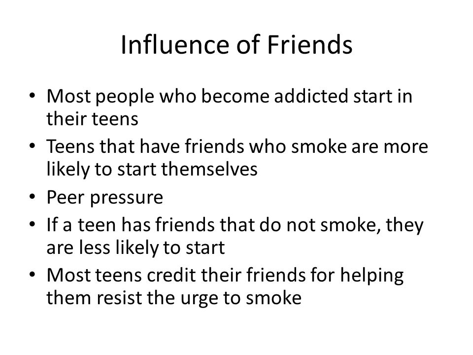 what influences teenagers to smoke 20092011 teenagers who watch  they say there is no proof that what a person views at the cinema or on dvd influences their decision about whether or not to smoke.
