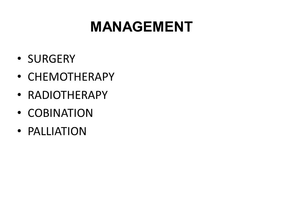 Management SURGERY CHEMOTHERAPY RADIOTHERAPY COBINATION PALLIATION
