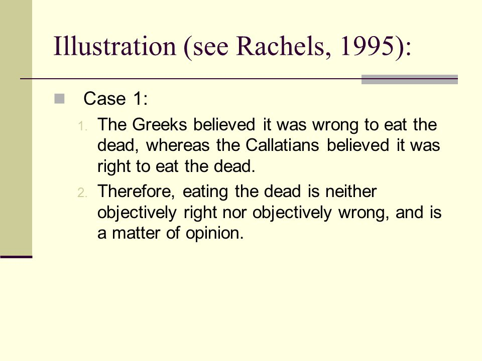 Illustration (see Rachels, 1995):