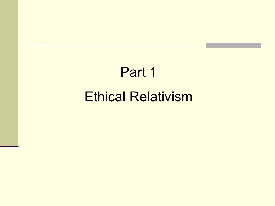 Part 1 Ethical Relativism