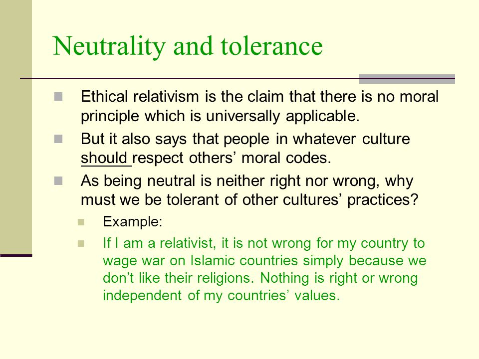 "an analysis of ethical relativism Most moral relativists say that moral right and wrong are to be relativized to a  community's ""moral code"" according to some such codes, eating."