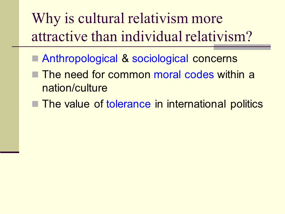 Why is cultural relativism more attractive than individual relativism