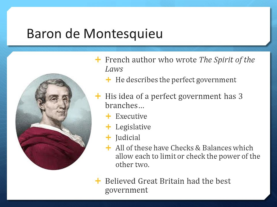 Baron de Montesquieu French author who wrote The Spirit of the Laws