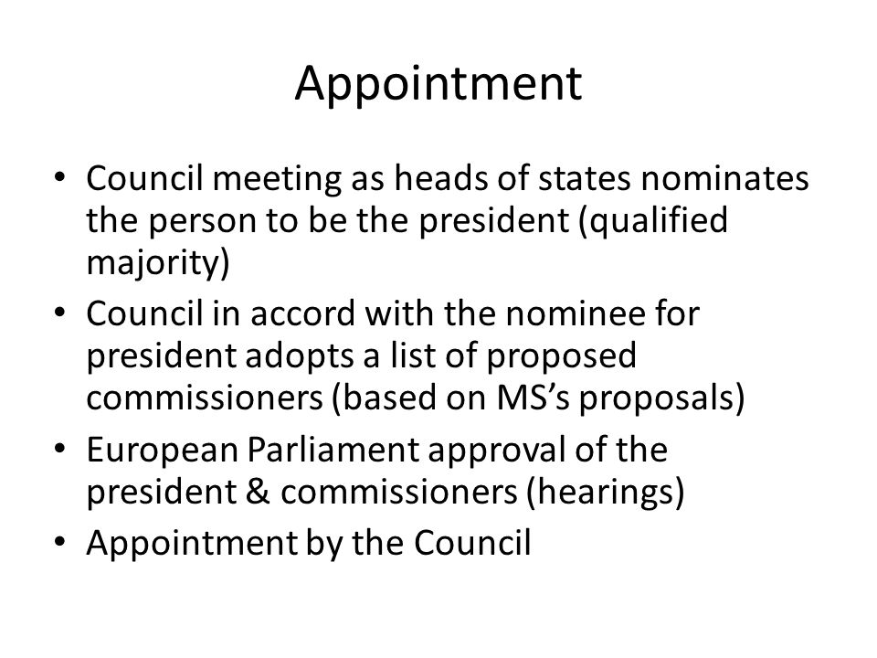 Appointment Council meeting as heads of states nominates the person to be the president (qualified majority)