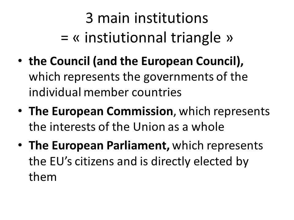 3 main institutions = « instiutionnal triangle »
