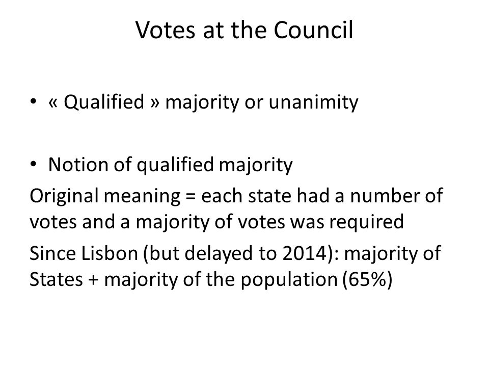 Votes at the Council « Qualified » majority or unanimity