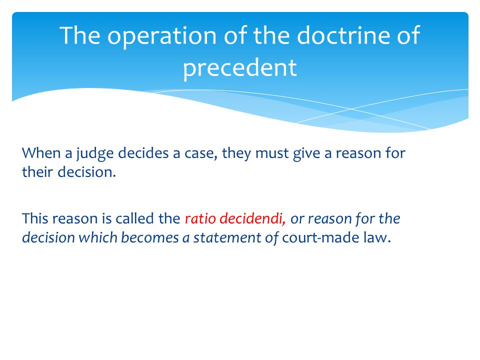 the doctrine of precedent Judicial precedent judicial precedent: a judgment of a court of law cited as an authority for deciding a similar set of facts a case which serves as authority for.