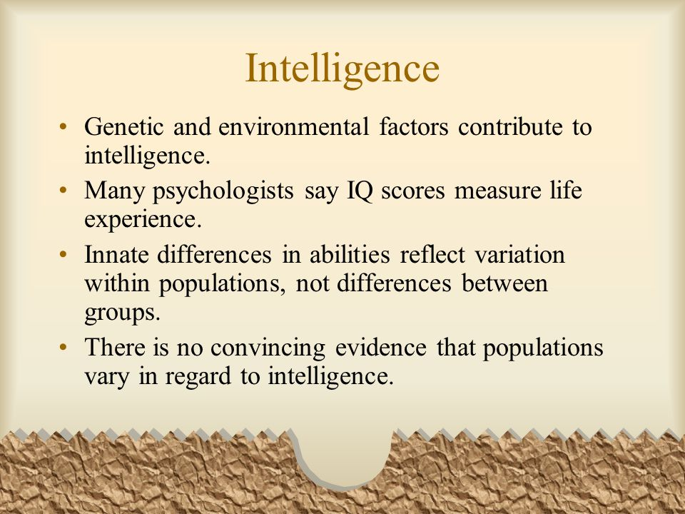 genetic and environmental factors of human intelligence Environmental conditions are much more powerful than genetic influences in determining intelligence,  is linked with many environmental factors of a biological and.