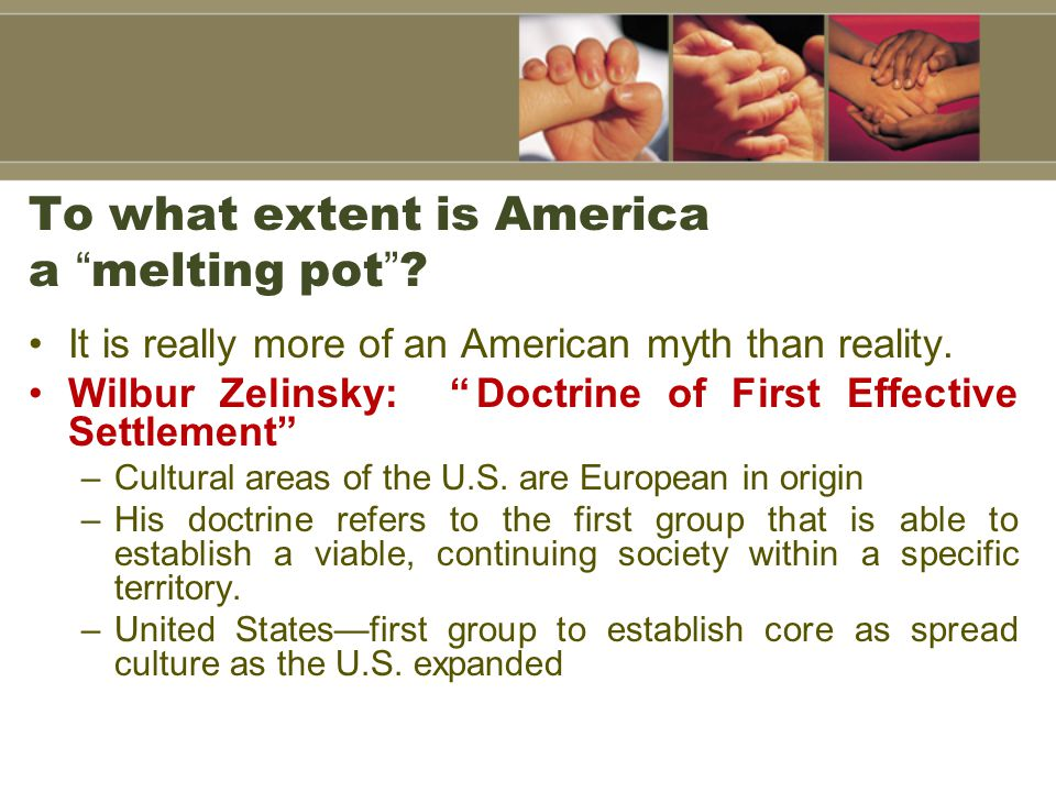 the myth of the american melting The definition of a melting pot is a place where different people or different cultures all come together and begin to merge and mix america is an example of a melting pot where immigrants and people from all over the world visit and live and share thoughts and ideas to create one big new culture.