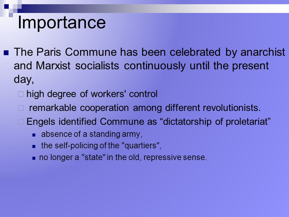 Importance The Paris Commune has been celebrated by anarchist and Marxist socialists continuously until the present day,