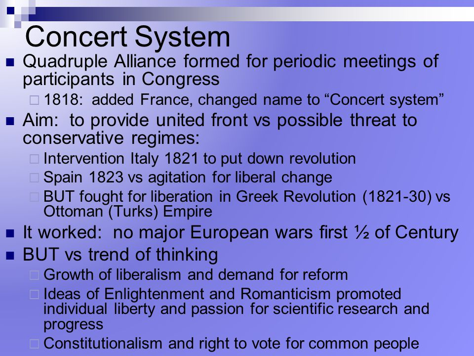 Concert System Quadruple Alliance formed for periodic meetings of participants in Congress. 1818: added France, changed name to Concert system