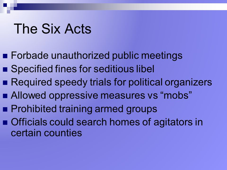 The Six Acts Forbade unauthorized public meetings