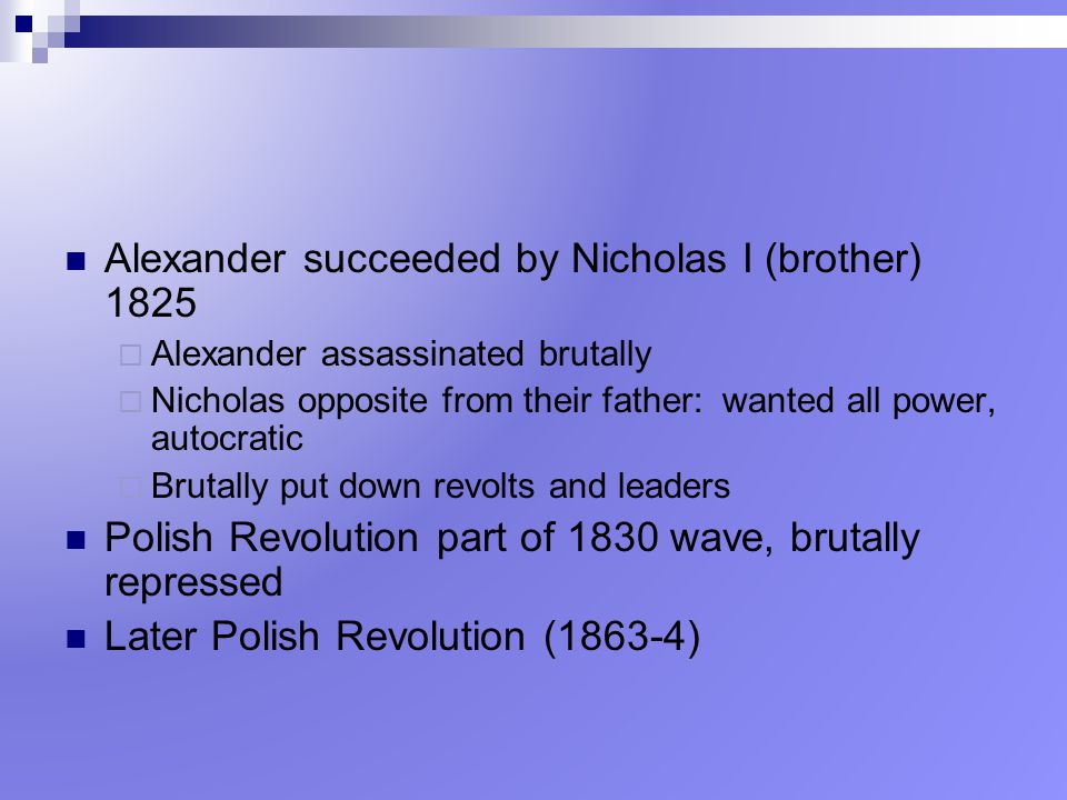 Alexander succeeded by Nicholas I (brother) 1825