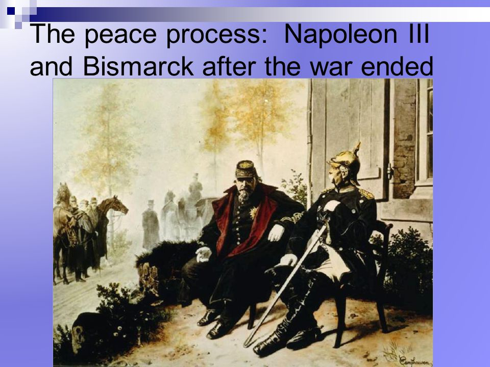 The peace process: Napoleon III and Bismarck after the war ended