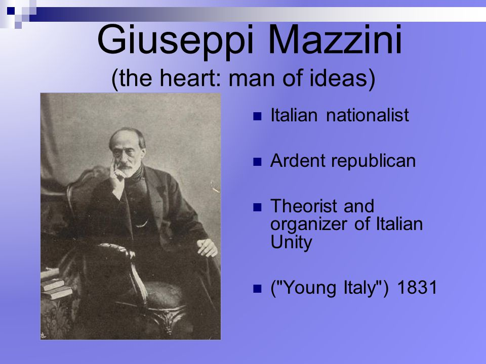 Giuseppi Mazzini (the heart: man of ideas)