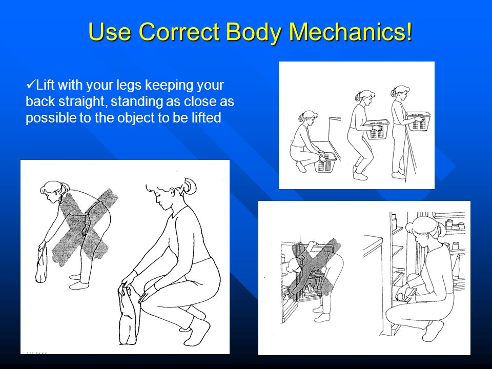 Use Correct Body Mechanics!