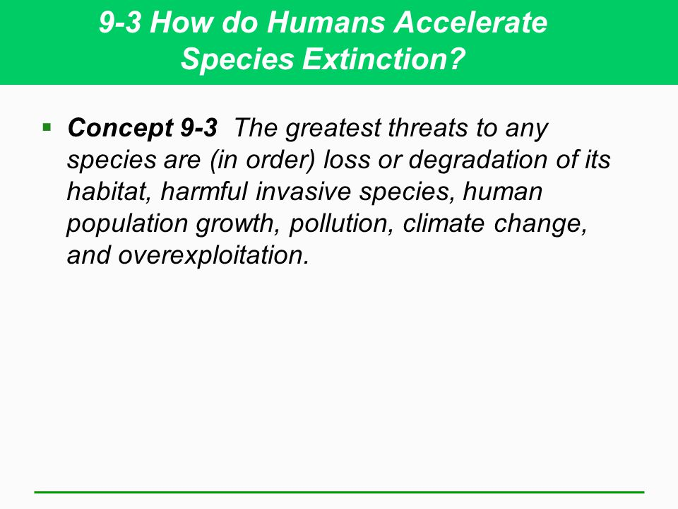 9-3 How do Humans Accelerate Species Extinction