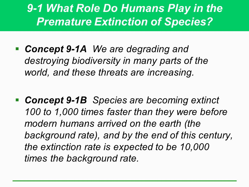 9-1 What Role Do Humans Play in the Premature Extinction of Species