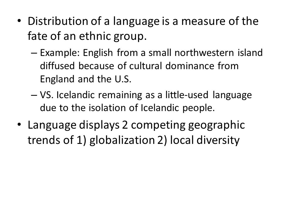 Distribution of a language is a measure of the fate of an ethnic group.