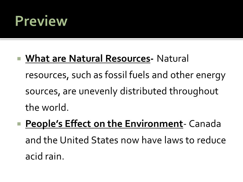 Preview What are Natural Resources- Natural resources, such as fossil fuels and other energy sources, are unevenly distributed throughout the world.