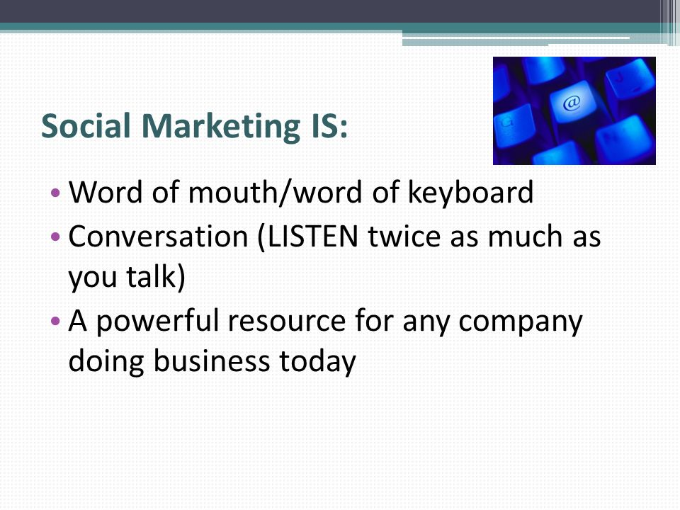 Social Marketing IS: Word of mouth/word of keyboard