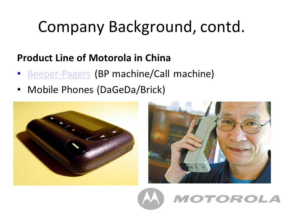 motorola background of the company A timeline overview of motorola history  joseph, incorporated motorola's founding company—the galvin manufacturing corporation—in chicago, illinois,.