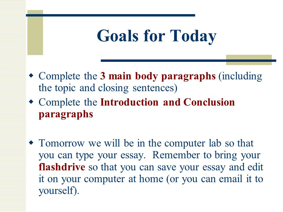 excellent paragraph for an essay ppt  goals for today complete the 3 main body paragraphs including the topic and closing sentences