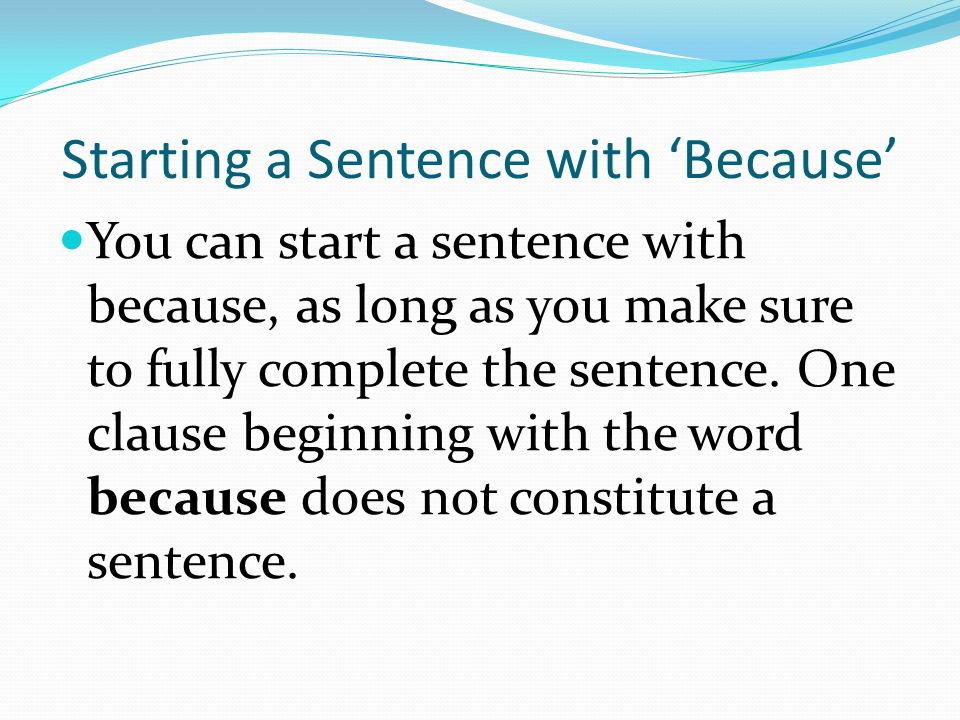 can you start a sentence with because in an essay In an essay, can i start a sentence with the word of a sentence don't quote me though because i am if i start a new sentence with the word and.
