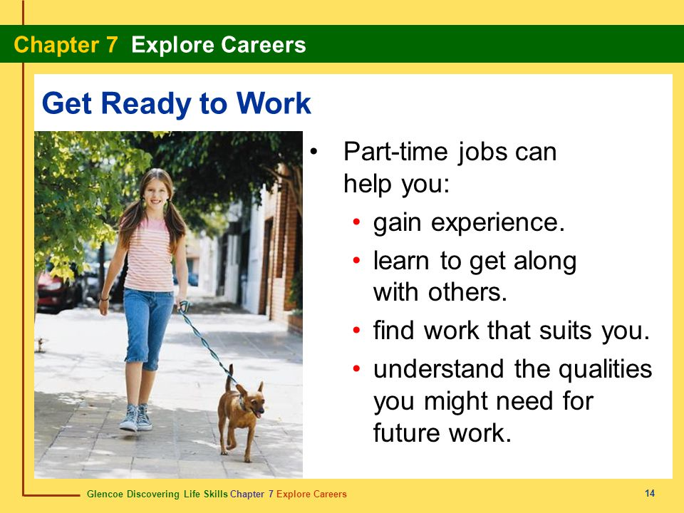 Get Ready to Work Part-time jobs can help you: gain experience.