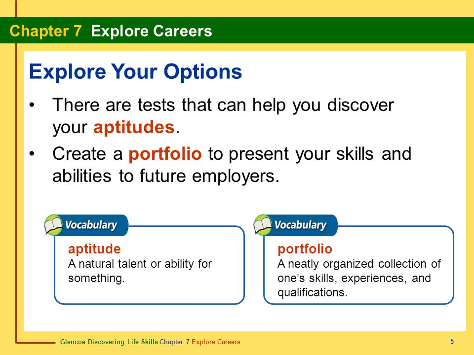 Explore Your Options There are tests that can help you discover your aptitudes.