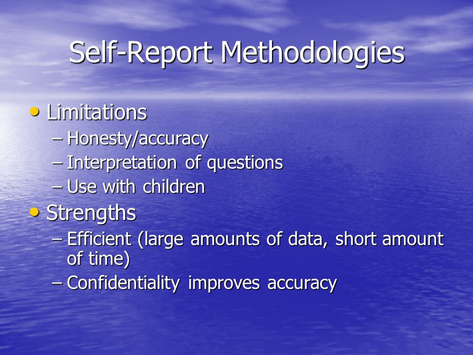 limitations of self report data Limitations of self-report data there are a number of issues which are present when using self-reporting as a measurement for personality disorder or any other psychological assessment this is particularly true if the self-report is the only for of assessment being used to determine a diagnosis or to categorize an individual into personality.