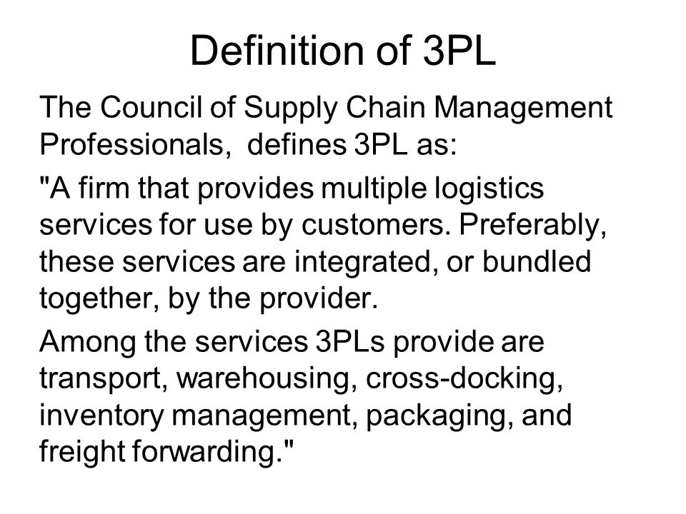 Definition of 3PL The Council of Supply Chain Management Professionals, defines 3PL as: