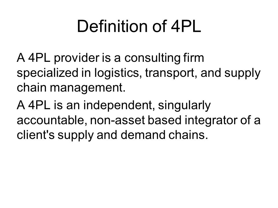 Definition of 4PL A 4PL provider is a consulting firm specialized in logistics, transport, and supply chain management.