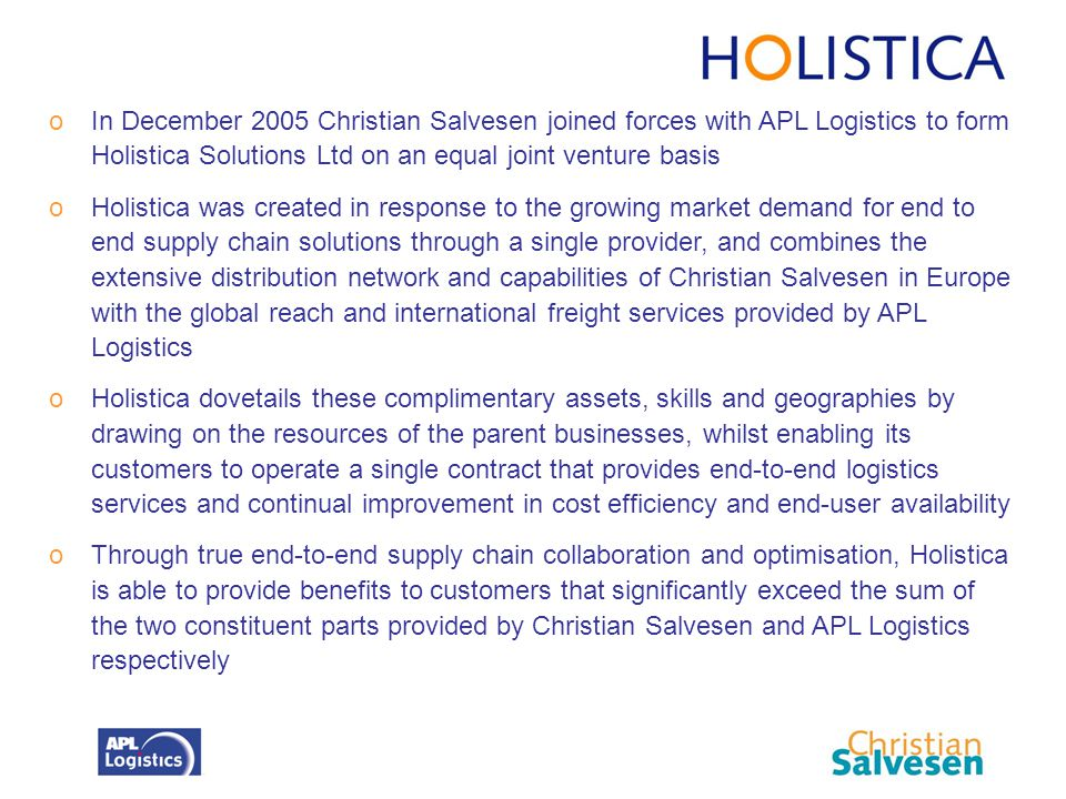 In December 2005 Christian Salvesen joined forces with APL Logistics to form Holistica Solutions Ltd on an equal joint venture basis