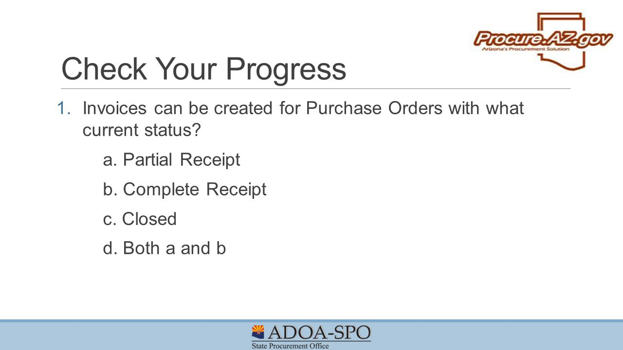 Check Your Progress Invoices can be created for Purchase Orders with what current status a. Partial Receipt.